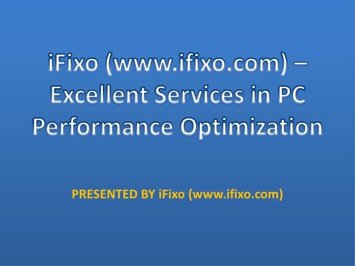 iFixo (www.ifixo.com) - excellent services in PC performance optimization