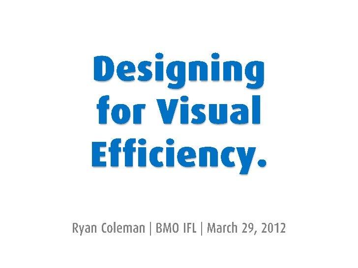 Designing for Visual Efficiency (Redux)
