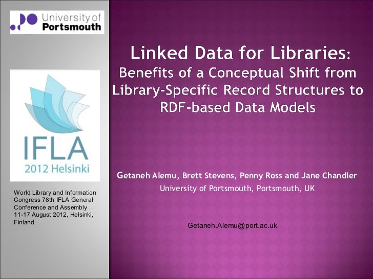 Linked Data for Libraries: Benefits of a Conceptual Shift from Library-Specific Record Structures to RDF-based Data Models (IFLA-2012)