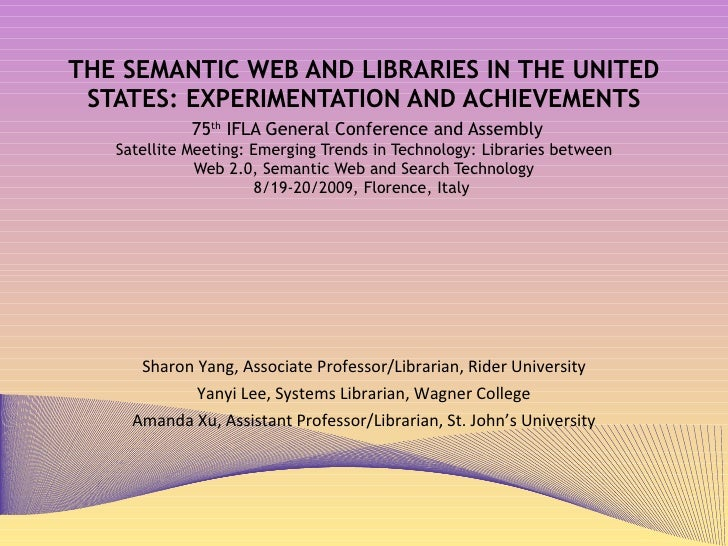 THE SEMANTIC WEB AND LIBRARIES IN THE UNITED STATES: EXPERIMENTATION AND ACHIEVEMENTS   75 th  IFLA General Conference and...