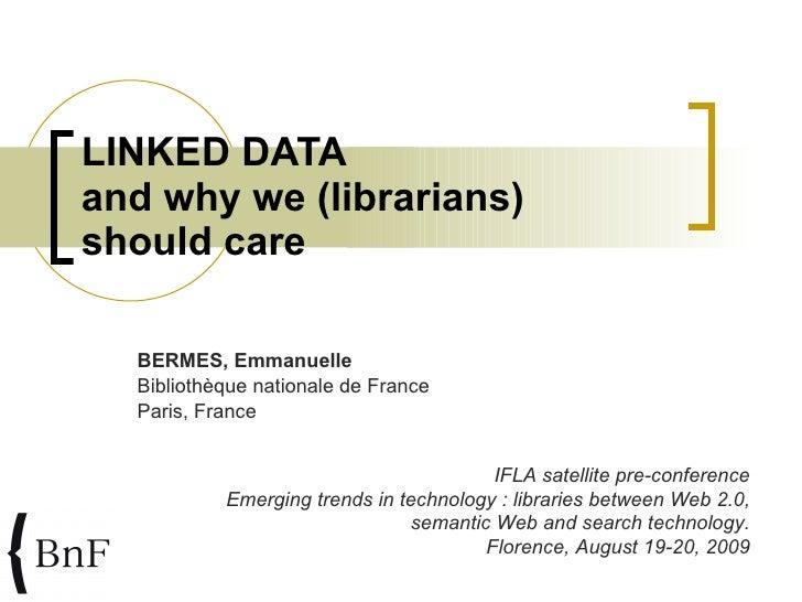 LINKED DATA and why we (librarians) should care BERMES, Emmanuelle Bibliothèque  nationale  de France Paris, France IFLA s...