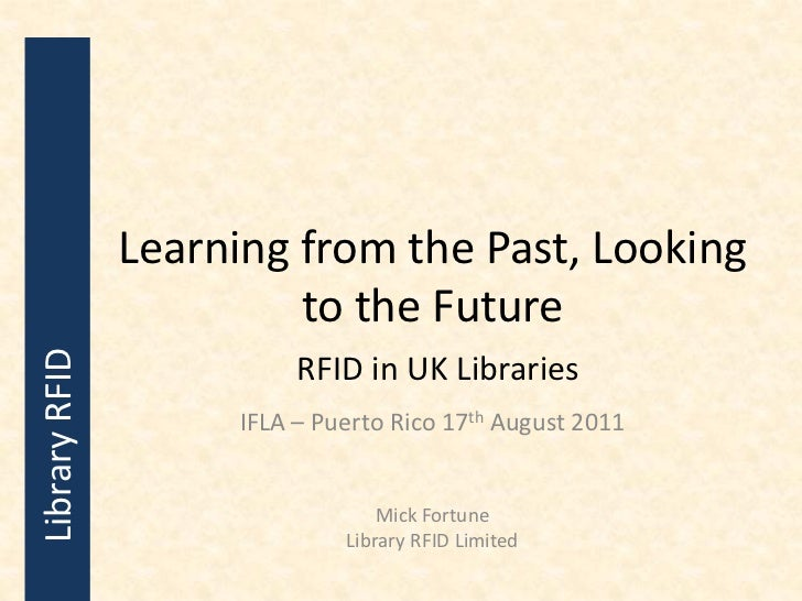 Learning from the Past, Looking                        to the FutureLibrary RFID                          RFID in UK Libra...