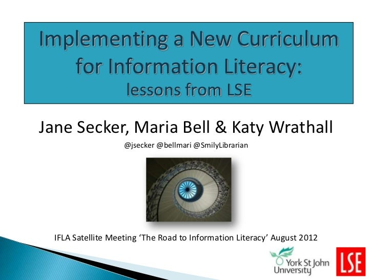 Implementing a New Curriculum   for Information Literacy:                    lessons from LSEJane Secker, Maria Bell & Kat...