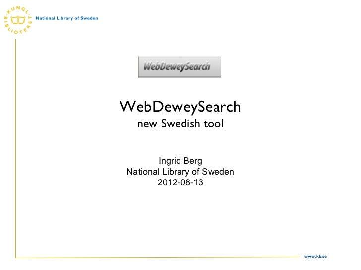 WebDeweySearch  new Swedish tool       Ingrid BergNational Library of Sweden       2012-08-13                             ...