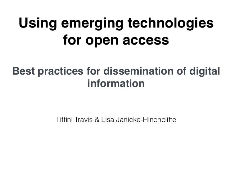 Using emerging technologies for open access Best practices for dissemination of digital information Tiffini Travis & Lisa Janicke Hinchcliffe