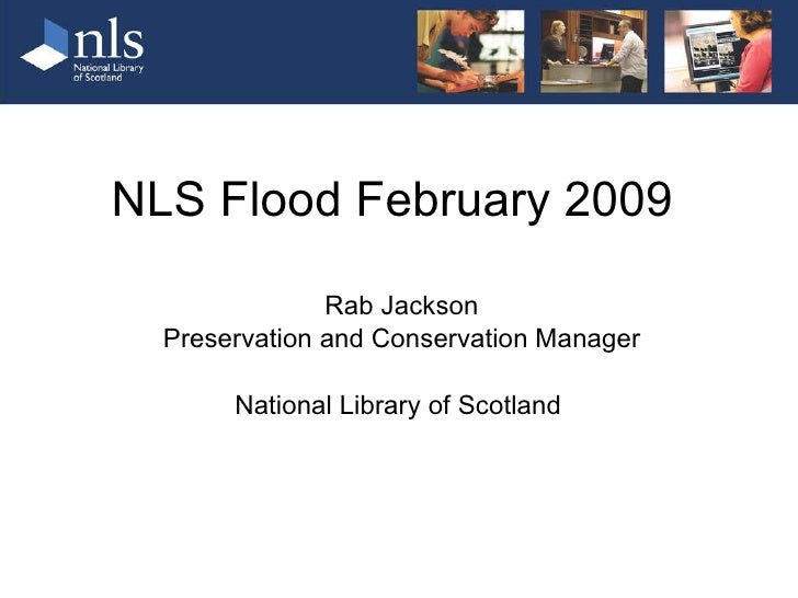 NLS Flood February 2009  Rab Jackson Preservation and Conservation Manager National Library of Scotland