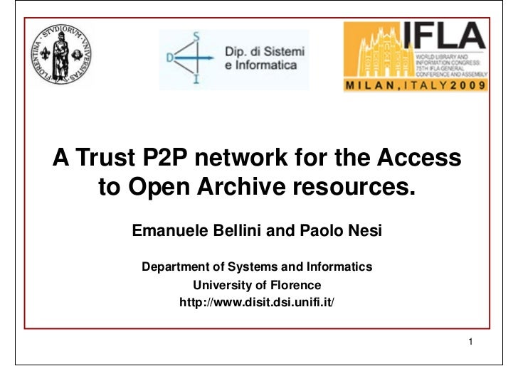 A Trust P2P network for the Access    to Open Archive resources.      Emanuele Bellini and Paolo Nesi       Department of ...