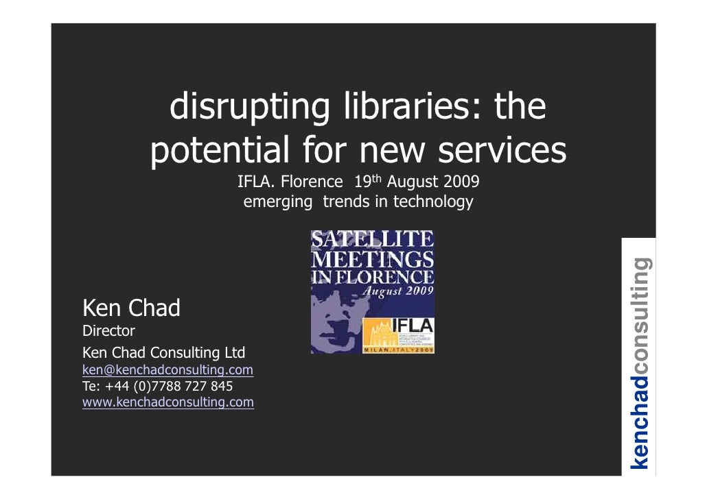 disrupting libraries: the          potential for new services                       IFLA. Florence 19th August 2009       ...