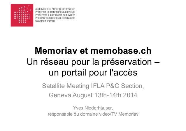 Memoriav et memobase.ch Un réseau pour la préservation – un portail pour l'accès Satellite Meeting IFLA P&C Section, Genev...