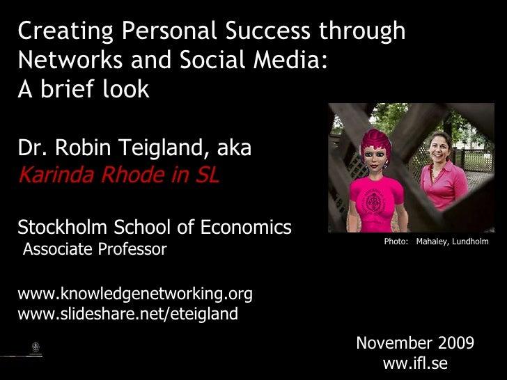 <ul><li>Creating Personal Success through Networks and Social Media: </li></ul><ul><li>A brief look </li></ul><ul><li>Dr. ...