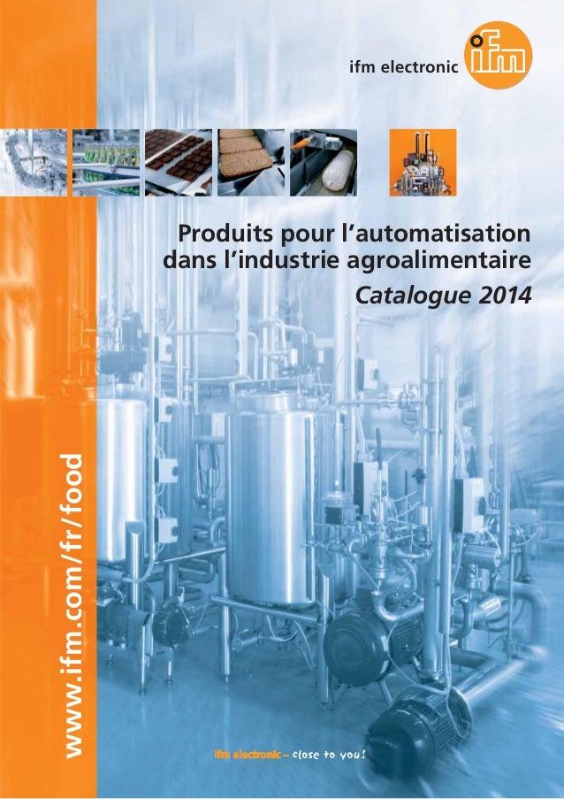www.ifm.com/fr/food  Produits pour l'automatisation dans l'industrie agroalimentaire Catalogue 2014