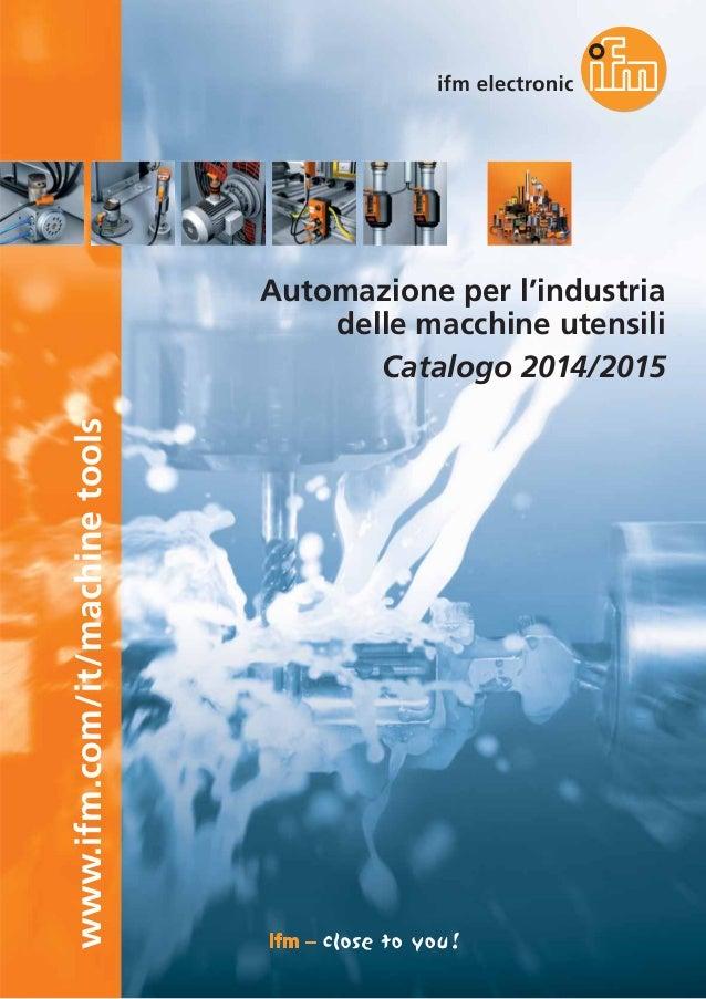 www.ifm.com/it/machinetools Automazione per l'industria delle macchine utensili Catalogo 2014/2015