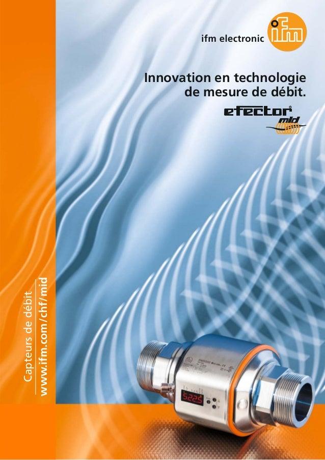 Innovation en technologie de mesure de débit. www.ifm.com/chf/mid Capteursdedébit