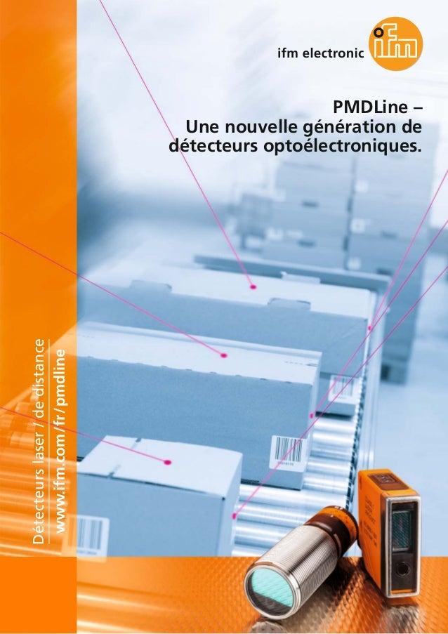 PMDLine – Une nouvelle génération de détecteurs optoélectroniques. www.ifm.com/fr/pmdline Détecteurslaser/dedistance