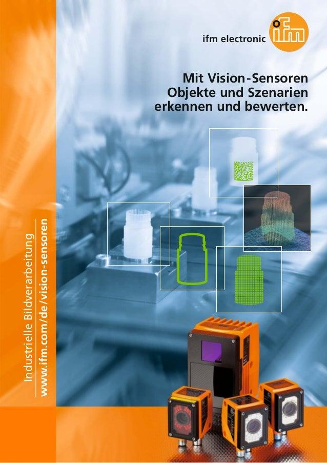 Industrielle Bildverarbeitung www.ifm.com/de/vision-sensoren  Mit Vision-Sensoren Objekte und Szenarien erkennen und bewer...