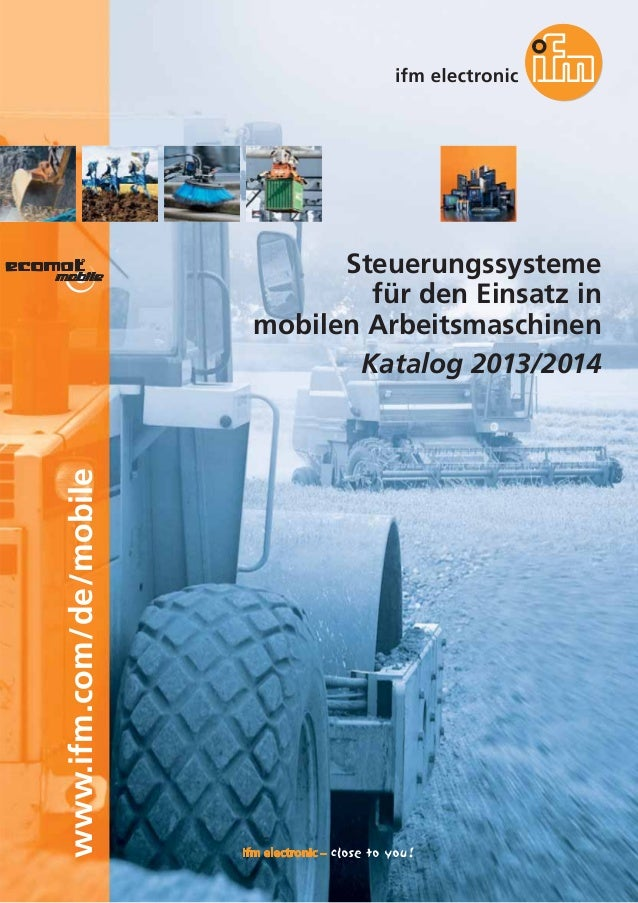 www.ifm.com/de/mobile  Steuerungssysteme für den Einsatz in mobilen Arbeitsmaschinen Katalog 2013/2014