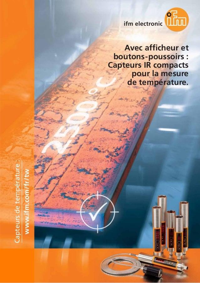 Avec afficheur et boutons-poussoirs : Capteurs IR compacts pour la mesure de température. www.ifm.com/fr/tw Capteursdetemp...