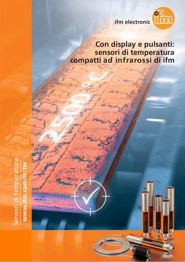 Con display e pulsanti: sensori di temperatura compatti ad infrarossi di ifm www.ifm.com/it/tw Sensoriditemperatura