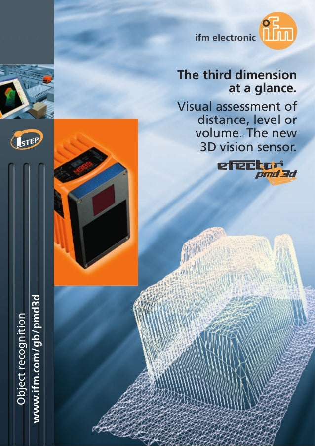 www.ifm.com/gb/pmd3d Objectrecognition The third dimension at a glance. Visual assessment of distance, level or volume. Th...