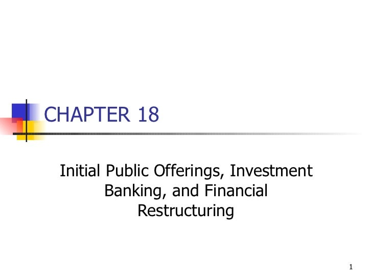 CHAPTER 18 Initial Public Offerings, Investment         Banking, and Financial             Restructuring                  ...