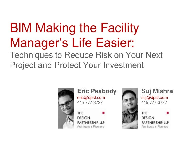 BIM Making the FacilityManager's Life Easier:Techniques to Reduce Risk on Your NextProject and Protect Your Investment    ...