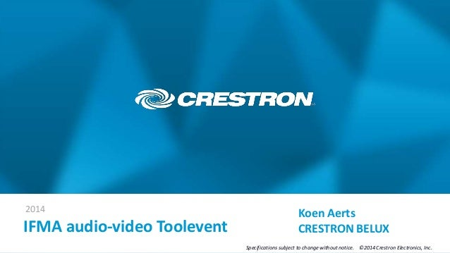 2014 Specifications subject to change without notice. ©2014 Crestron Electronics, Inc. IFMA audio-video Toolevent Koen Aer...