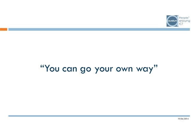 """19/06/2014 """"You can go your own way"""""""