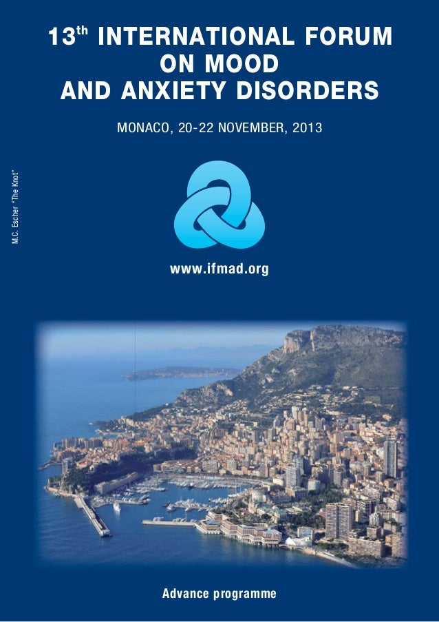 13th INTERNATIONAL FORUM ON MOOD AND ANXIETY DISORDERS Advance programme www.ifmad.org MONACO, 20-22 NOVEMBER, 2013 M.C.Es...