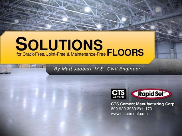 SOLUTIONS FLOORSfor Crack-Free, Joint-Free & Maintenance-Free                  By Matt Jabbari, M.S. Civil Engineer       ...