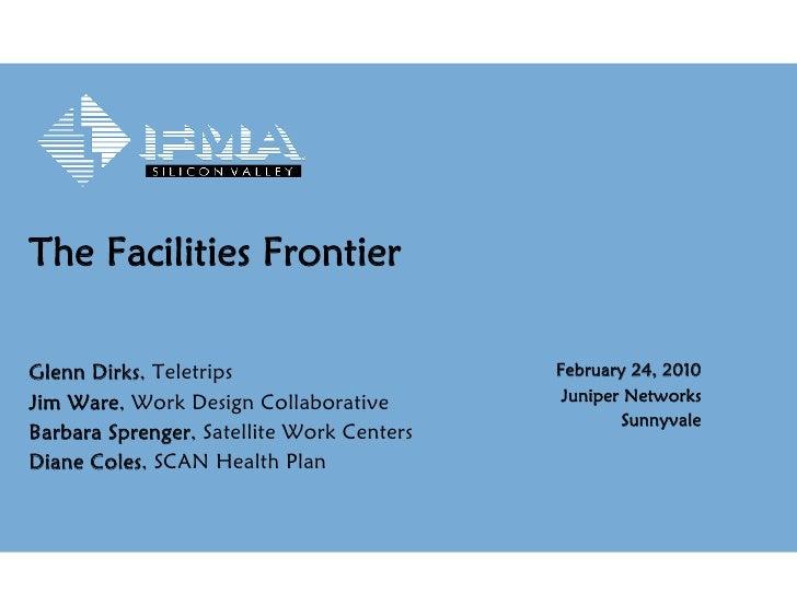 The Facilities Frontier  Glenn Dirks, Teletrips                     February 24, 2010 Jim Ware, Work Design Collaborative ...
