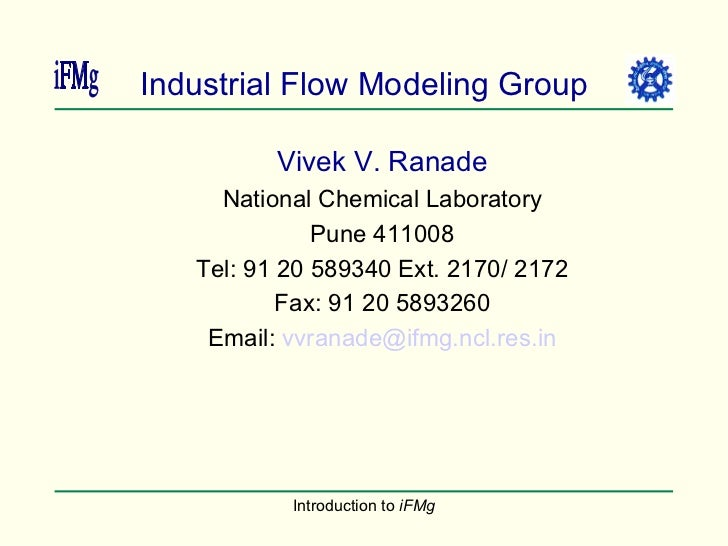 Industrial Flow Modeling Group <ul><ul><li>Vivek V. Ranade </li></ul></ul><ul><ul><li>National Chemical Laboratory </li></...