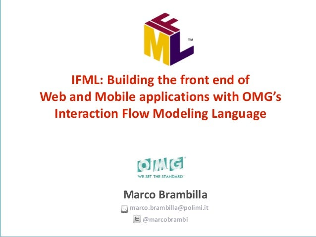IFML -  Interaction Flow Modeling Language - tutorial on UI and UX modeling & design. ICWE 2014. A standard of Object Management Group by Marco Brambilla
