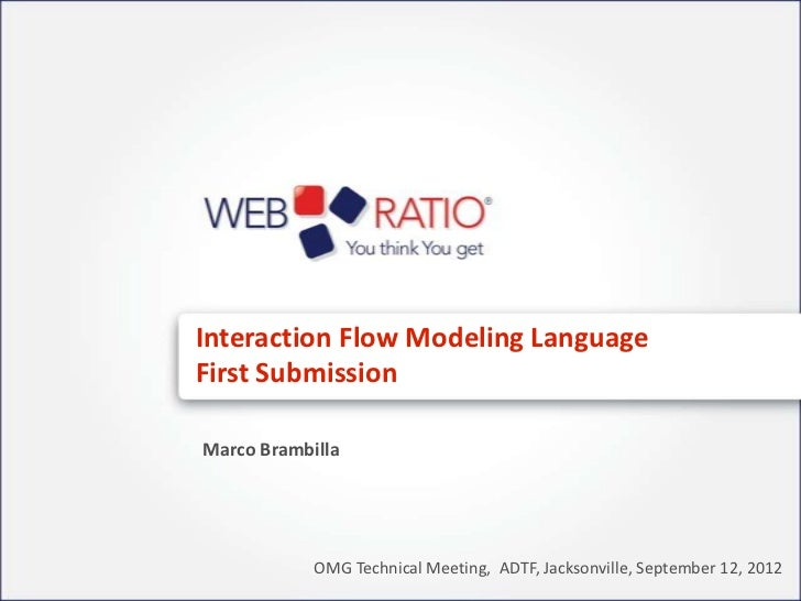 Interaction Flow Modeling LanguageFirst SubmissionMarco Brambilla            OMG Technical Meeting, ADTF, Jacksonville, Se...