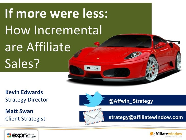 If more were less:How Incrementalare AffiliateSales?Kevin EdwardsStrategy Director    @Affwin_StrategyMatt SwanClient Stra...