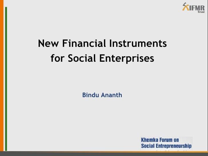 New Financial Instruments <br />for Social Enterprises<br />Bindu Ananth<br />