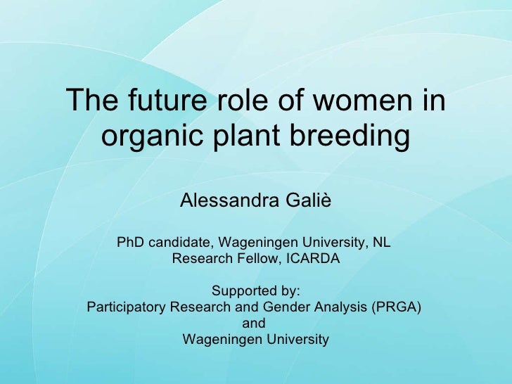 The future role of women in organic plant breeding Alessandra Galiè PhD candidate, Wageningen University, NL  Research Fel...