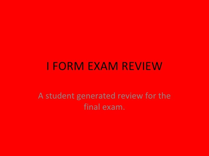I FORM EXAM REVIEW A student generated review for the final exam.