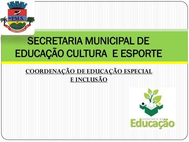 COORDENAÇÃO DE EDUCAÇÃO ESPECIAL E INCLUSÃO SECRETARIA MUNICIPAL DE EDUCAÇÃO CULTURA E ESPORTE