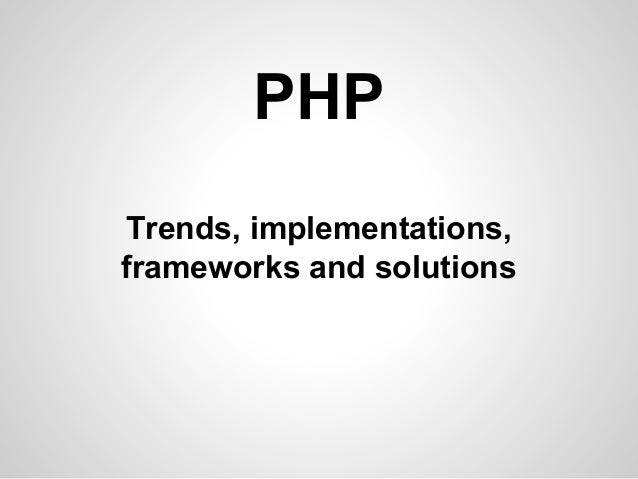 Trends, implementations, frameworks and solutions PHP