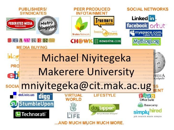 Michael Niyitegeka Makerere University [email_address]