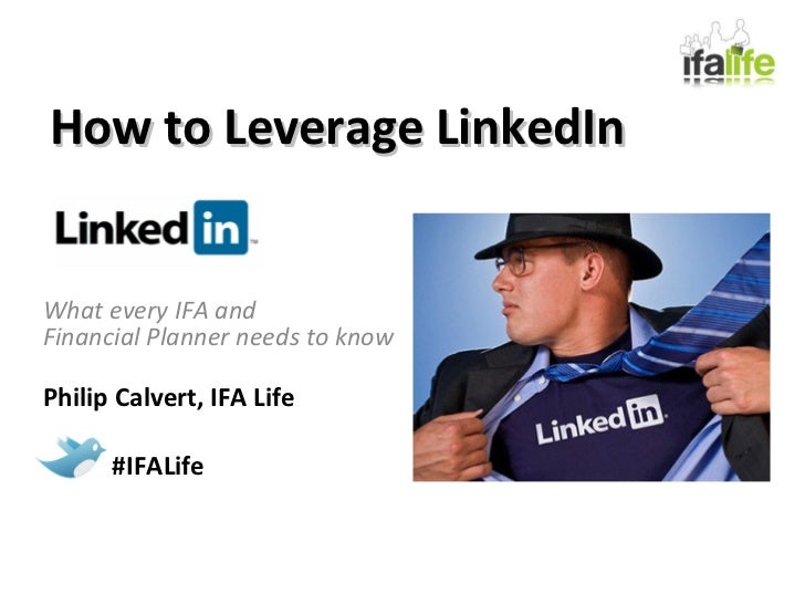 How to Leverage LinkedIn What every IFA and  Financial Planner needs to know Philip Calvert, IFA Life #IFALife