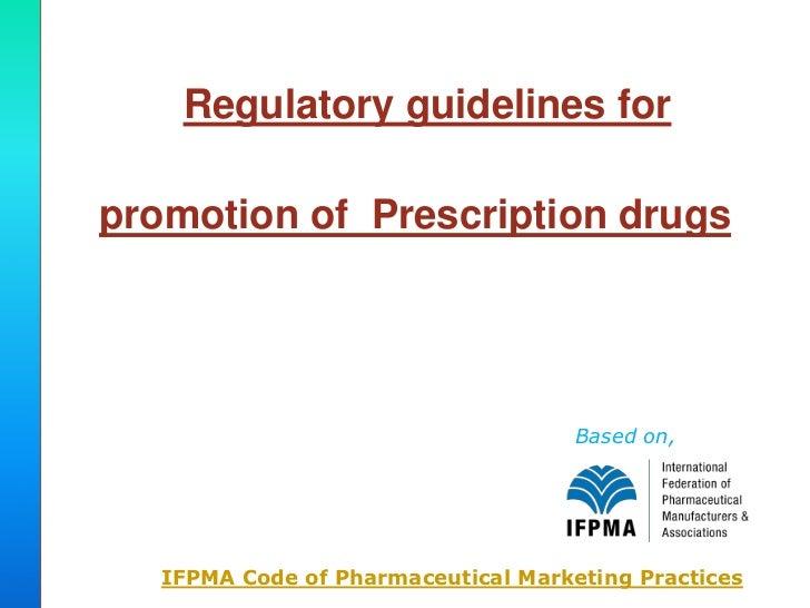 Regulatory guidelines forpromotion of Prescription drugs                                     Based on,   IFPMA Code of Pha...
