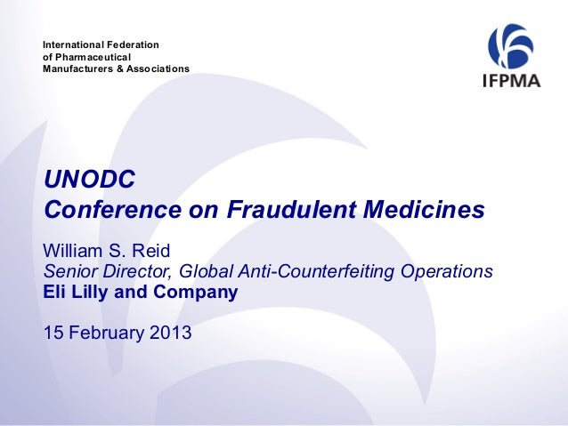 International Federationof PharmaceuticalManufacturers & AssociationsUNODCConference on Fraudulent MedicinesWilliam S. Rei...