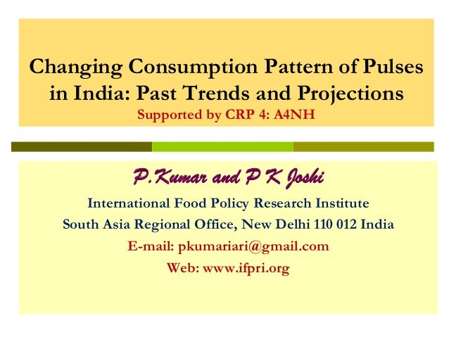Changing Consumption Pattern of Pulses in India: Past Trends and Projections Supported by CRP 4: A4NH  P.Kumar and P K Jos...