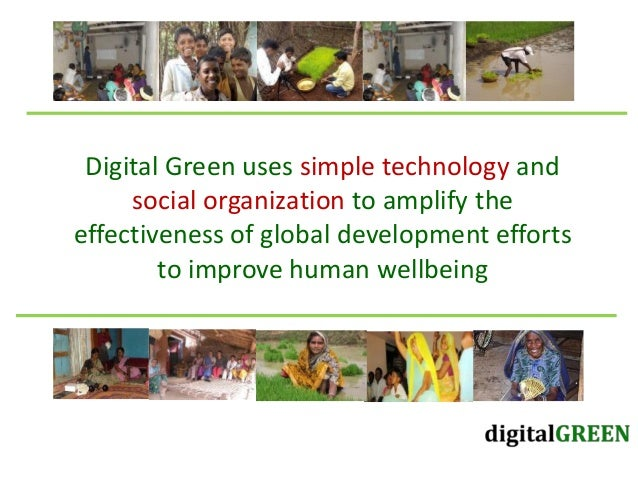 Digital Green uses simple technology and social organization to amplify the effectiveness of global development efforts to...