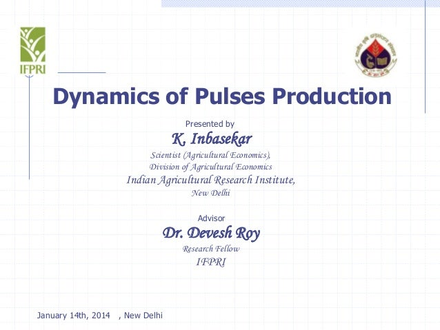 Dynamics of Pulses Production Presented by  K. Inbasekar Scientist (Agricultural Economics), Division of Agricultural Econ...