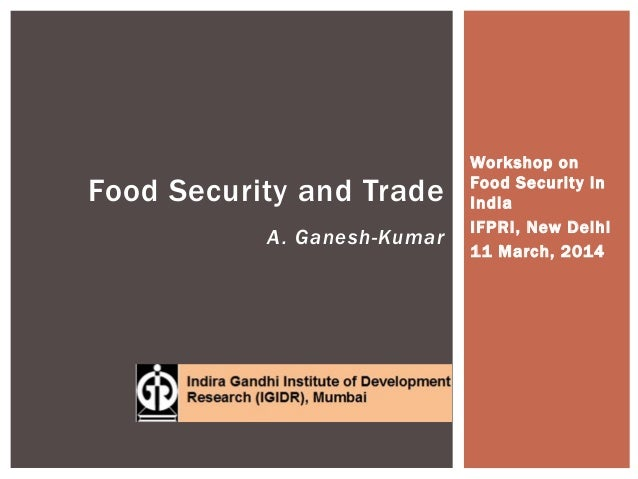 Workshop on Food Security in India IFPRI, New Delhi 11 March, 2014 Food Security and Trade A. Ganesh-Kumar