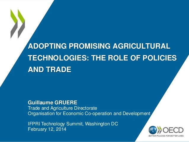 ADOPTING PROMISING AGRICULTURAL TECHNOLOGIES: THE ROLE OF POLICIES AND TRADE Guillaume GRUERE Trade and Agriculture Direct...