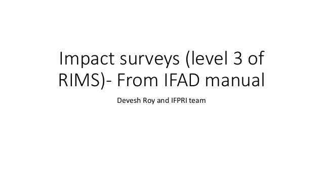 Impact surveys (level 3 of RIMS)- From IFAD manual Devesh Roy and IFPRI team