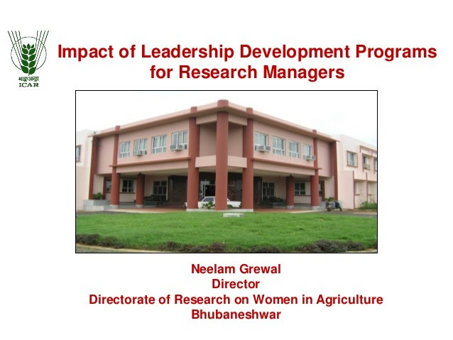 Impact of Leadership Development Programs for Research Managers Neelam Grewal Director Directorate of Research on Women in...